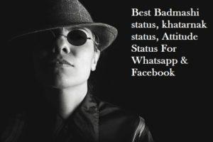 Best Badmashi status, khatarnak status, Attitude Status, Quotes, Message   badmashi Shayari For Whatsapp & Facebook