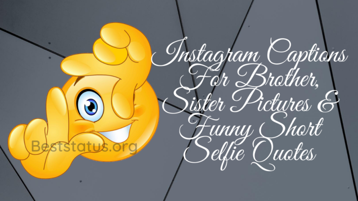 Instagram Captions For Brother, Sister Pictures & Funny Short Selfie Quotes