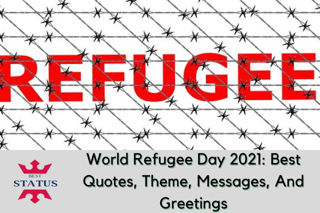 World Refugee Day 2021: Best Quotes, Theme, Status, Messages, And Greetings